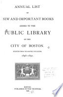 Annual List Of New And Important Books Added To The Public Library Of The City Of Boston