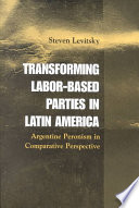 Transforming Labor Based Parties in Latin America