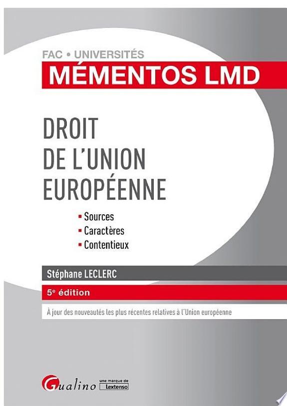 Droit de l'Union européenne : sources, caractères, contentieux / Stéphane Leclerc.- Issy-les-Moulineaux : Gualino, une marque de Lextenso , DL 2017
