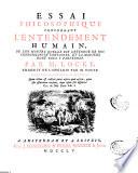 Essai philosophique concernant l'entendement humain ou l'on montre quelle est l'etendue de nos connoissances certaines ...