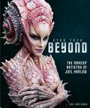 Star Trek Beyond   the Makeup Artistry of Joel Harlow