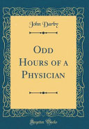 Odd Hours of a Physician  Classic Reprint