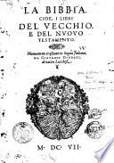 La Bibbia  Cio    i libri del Vecchio  e del Nuouo Testamento  Nuouamente traslati in lingua italiana  da Giouanni Diodati  di nation lucchese