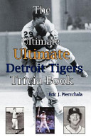 The Ultimate Ultimate Detroit Tigers Trivia Book