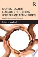 Moving Teacher Education into Urban Schools and Communities