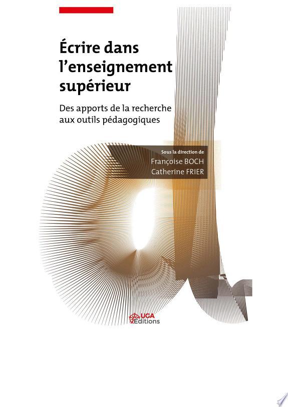 Écrire dans l'enseignement supérieur : des apports de la recherche aux outils pédagogiques / ouvrage collectif coordonné par Françoise Boch et Catherine Frier ; [préface de Marie-Christine Pollet].- Grenoble : ELLUG , 2015, cop. 2015