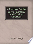 A Treatise On the Law of Larceny and Kindred Offenses