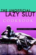 The Unofficial Lazy Slut Cookbook