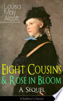 Eight Cousins   Rose in Bloom   A Sequel  Children   s Classic
