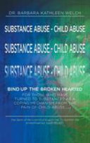 Substance Abuse - Child Abuse: Bind Up The Broken Hearted : a cause and effect to substance abuse....