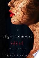 Le Déguisement Idéal (Un thriller psychologique avec Jessie Hunt, tome 10)