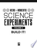 Weird   Wonderful Science Experiments Volume 3  Build It