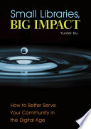 Small Libraries Big Impact How To Better Serve Your Community In The Digital Age