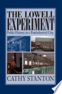 The Lowell experiment : public history in a postindustrial city