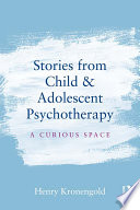 Stories from Child & Adolescent Psychotherapy Kronengold Explores The Unpredictable World