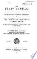 The Fruit Manual  containing the descriptions synonymes of the fruits and fruit trees commonly met with in the Gardens     of Great Britain  etc