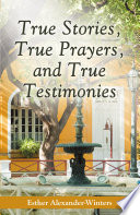 True Stories  True Prayers  and True Testimonies
