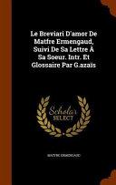 Le Breviari D'Amor de Matfre Ermengaud, Suivi de Sa Lettre a Sa Soeur. Intr. Et Glossaire Par G. Azais
