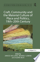 Craft  Community and the Material Culture of Place and Politics  19th 20th Century