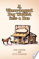 a three legged dog walked into a bar