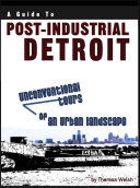A Guide to Post-Industrial Detroit