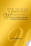How to Plan a Beautiful Wedding for Under  10 000 in Three Months Or Less