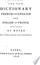 The New Dictionary, French and English, and English and French, Abridged of Boyer and Other Modern Lexicographers