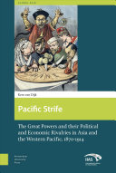 Pacific strife : the great powers and their political and economic rivalries in Asia and the Western Pacific 1870-1914