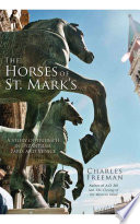The Horses of St  Mark s  A Story of Triumph in Byzantium  Paris  and Venice