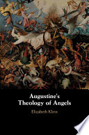 Augustine's Theology of Angels Offers The First Comprehensive Account Of