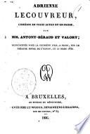 Adrienne Lecouvreur, comédie en trois actes et en prose, par MM. Antony-Béraud et Valory; représentée pour la première fois, a Paris, sur le Théatre Royal de l'Odéon, le 12 mars 1830