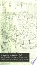 Annales du musée et de l'école moderne des beaux-arts. Coll. 1. 16 tom. [and] Tome complémentaire. Annales de l'école française des beaux-arts, par A. Beraud, pour servir de suite aux Salons de 1808 à 1824