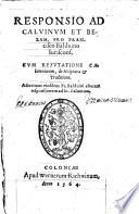 Responsio ad Caluinum et Bezam  pro Francisco Balduino iuriscons  Cum refutatione calumniarum  de scriptura   traditione