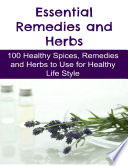 Essential Remedies and Herbs  100 Healthy Spices  Remedies and Herbs to Use for Healthy Life Style