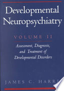 Developmental Neuropsychiatry Assessment, Diagnosis, and Treatment of Developmental Disorders