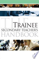 The Trainee Secondary Teacher s Handbook