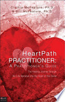Heartpath Practitioner: a Practitioner's Guide The Healing Journey Through the Life Narrative Into the Heart of the Divine