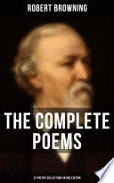 The Complete Poems of Robert Browning   22 Poetry Collections in One Edition