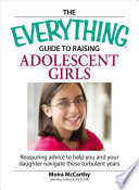 The Everything Guide to Raising Adolescent Girls