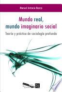 Mundo real  mundo imaginario social  Teor  a y pr  ctica de sociolog  a profunda