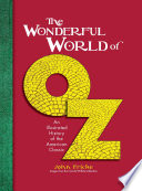 The Wonderful World of Oz An Illustrated History of the American Classic