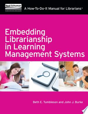 Embedding Librarianship in Learning Management Systems: A How-To-Do-It Manual for Librarians - ISBN:9781555708627
