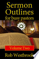 Sermon Outlines For Busy Pastors Volume 2