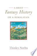 A Brief Fantasy History of a Himalayan