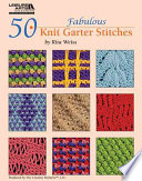 50 Fabulous Knit Garter Stitches