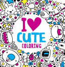 I Heart Cute Coloring : sure to please coloring enthusiasts of...