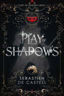 Play Of Shadows : volume in the new swashbuckling fantasy series...