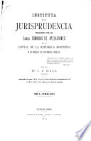 Instituta de la jurisprudencia establecida por las excmas. Cámaras de apelaciones de la capital de la República Argentina en sus sentencias, por orden numérico y alfabético