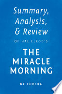Summary  Analysis   Review of Hal Elrod   s The Miracle Morning by Eureka