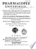 Pharmacopée universelle contenant toutes les compositions de pharmacie qui sont en usage dans la médecine ...